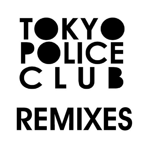 Tokyo Police Club - Tokyo Police Club Remixes