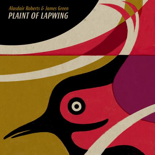 Alasdair Roberts and James Green - Plaint of Lapwing