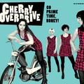 CHERRY OVERDRIVE - Go Prime Time, Honey!