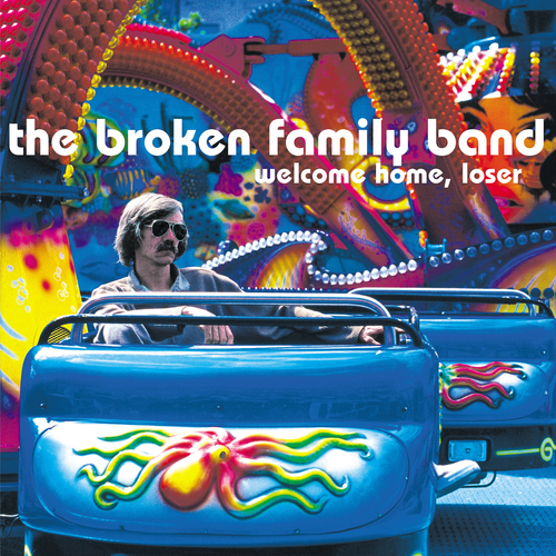 The Broken Family Band - Welcome Home, Loser