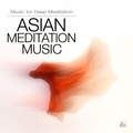 Asian Meditation Music - Asian Music for Deep Meditation