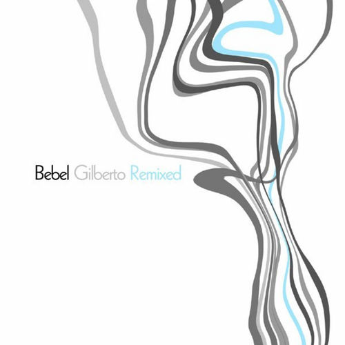 Bebel Gilberto - Bebel Gilberto Remixed