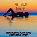 Meditation Exercises - Beruhigende Bleib Ruhig Meditative Musik für Konzentration Verbessern Stressabbau