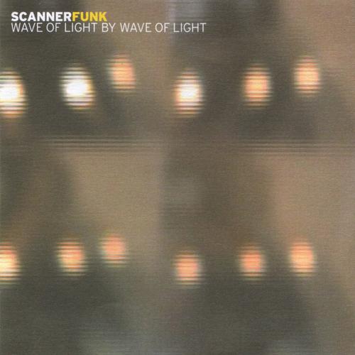 Scannerfunk - Wave of Light by Wave of Light