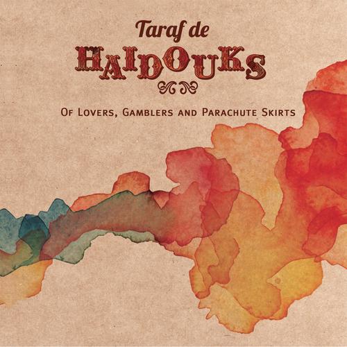 Taraf de Haïdouks - Of Lovers, Gamblers & Parachute Skirts