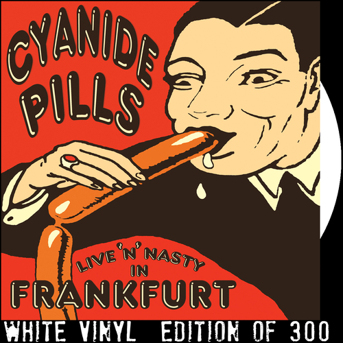 Cyanide Pills - Live 'n' Nasty In Frankfurt (WHITE VINYL)