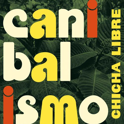 Chicha Libre - Canibalismo