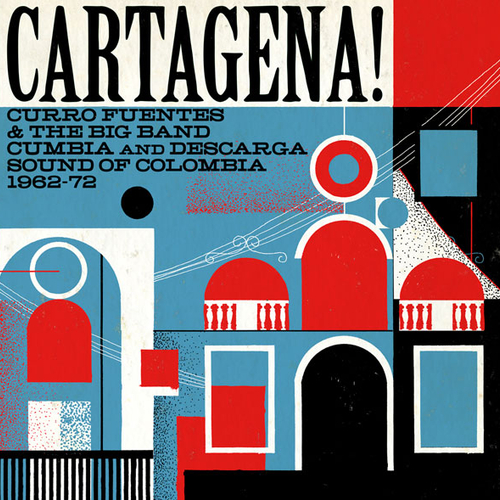 Various Artists - Cartagena! Curro Fuentes & The Big Band Cumbia and Descarga Sound of Colombia 1962 - 72