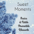 Sweet Moments - Musica di Natale Strumentale Rilassante per Ninna Nanna Addormentarsi durante le Vacanze Natalizie