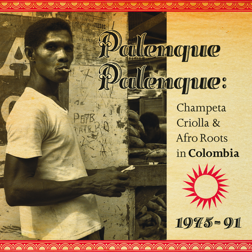 Various Artists - Palenque Palenque: Champeta Criolla & Afro Roots in Colombia 1975 - 91