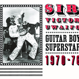 Sir Victor Uwaifo: Guitar Boy Superstar 1970-76