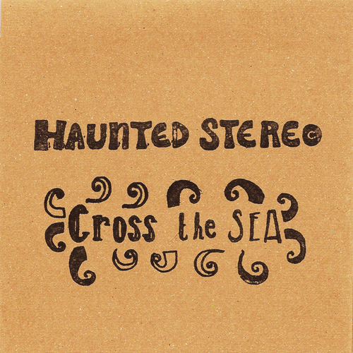 Haunted Stereo - Cross the Sea