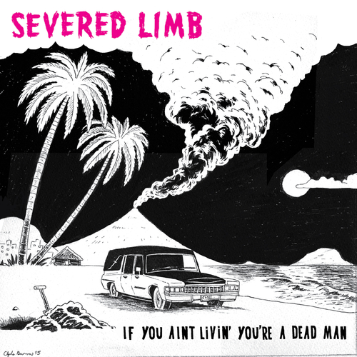 The Severed Limb - If You Ain't Livin' You're a Dead Man