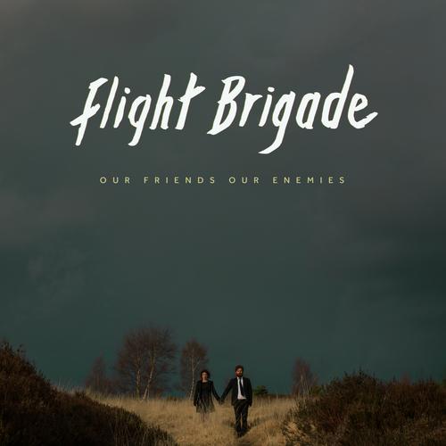 Flight Brigade - Our Friends Our Enemies