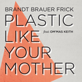 Plastic Like Your Mother feat. Om'Mas Keith