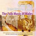 Traddodiad Canu Gwerin Cymru-Ddoe A Heddiw / The Folk Music Of Wales - Yesterday And Today