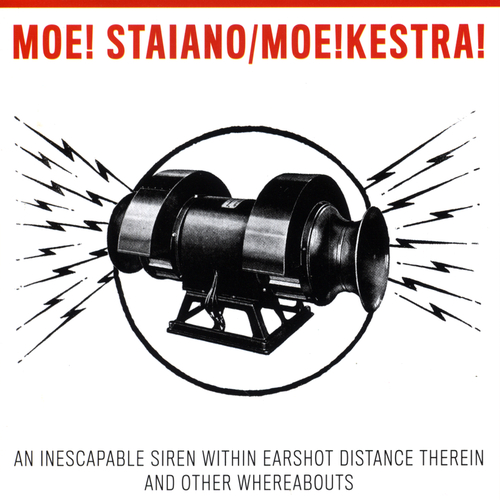 Moe Staiano & Moe!Kestra! - An Inescapable Siren Within Earshot Distance Therein and Other Whereabouts