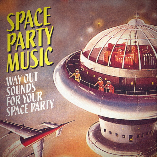 Various Artists - Space Party Music: Way Out Sounds for Your Space Party