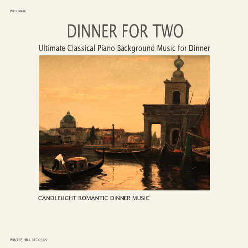 Candlelight Romantic Dinner Music - Dinner For Two –  Ultimate Classical Piano Background Music for Dinner