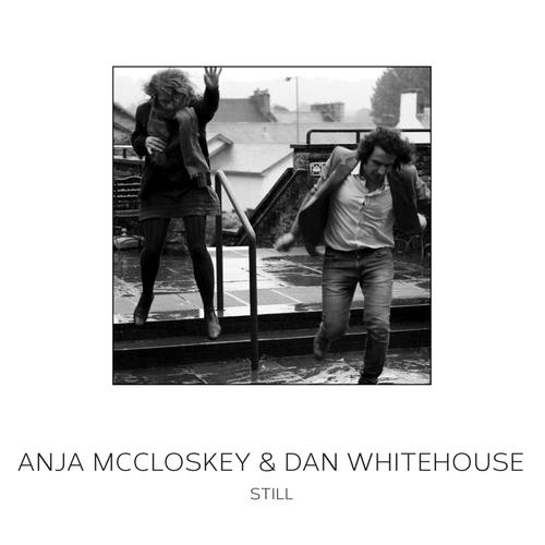 Anja McCloskey & Dan Whitehouse - Still