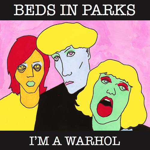 Beds In Parks, Cabbage - I'm a Warhol / Dinner Lady