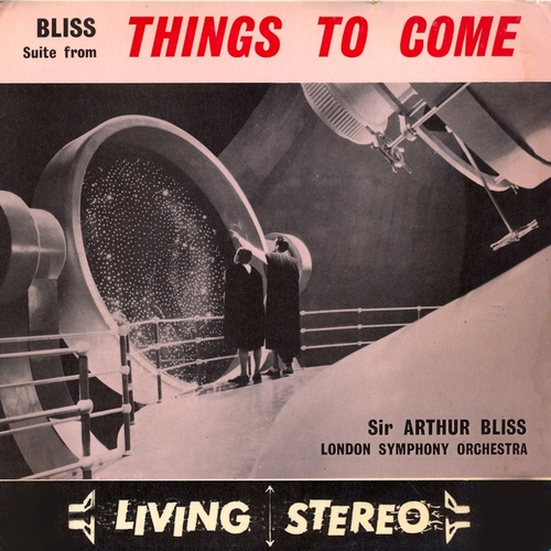 Sir Arthur Bliss and the London Symphony Orchestra - Things to Come (Original Motion Picture Soundtrack) [Remastered]