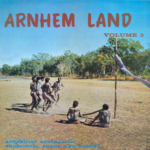Aboriginal People of Arnhem Land - Arnhem Land Vol. 3: Authentic Australian Aboriginal Songs and Dances