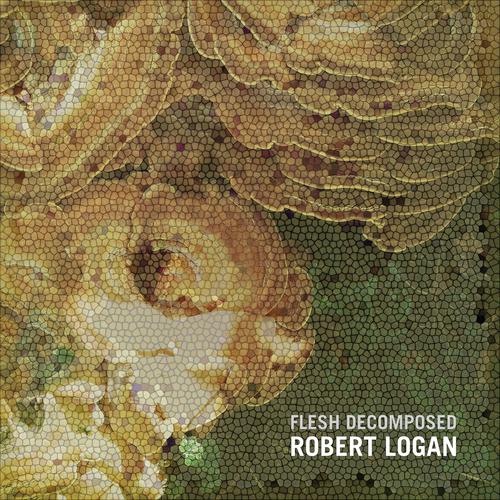 Robert Logan - Flesh Decomposed