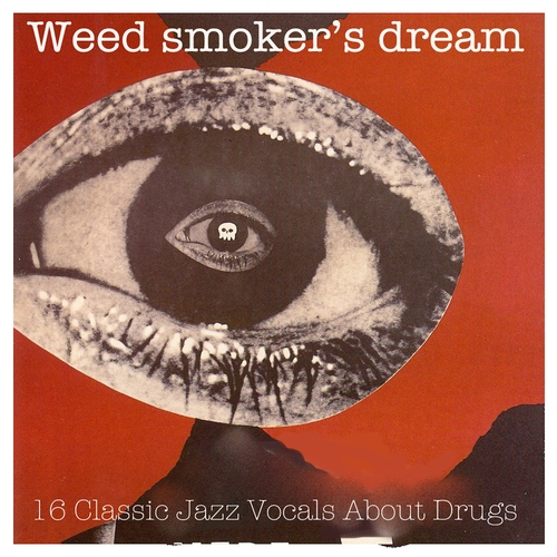 Various Artists - Weed Smoker's Dream: 16 Classic Jazz Vocals About Drugs