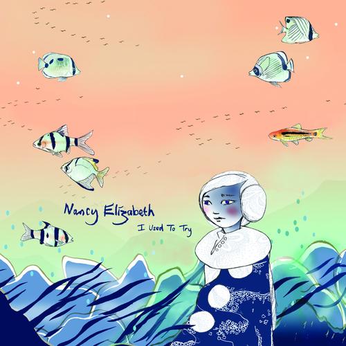 Nancy Elizabeth - I Used To Try