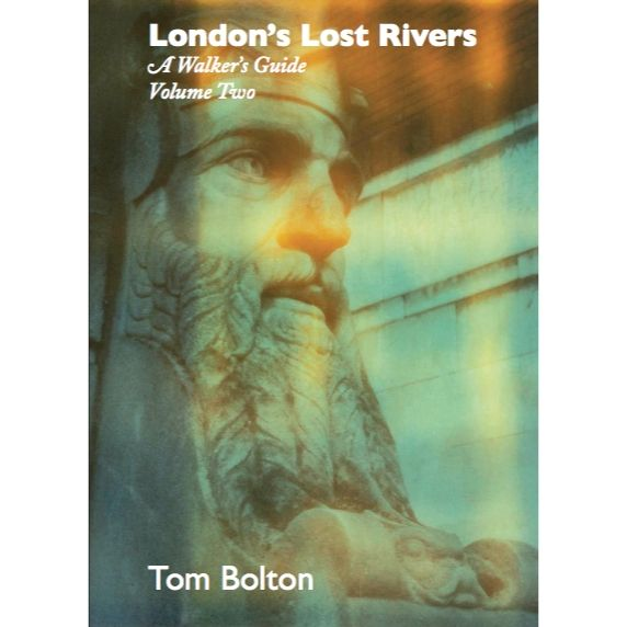 London's Lost Rivers: A Walker's Guide, Volume Two