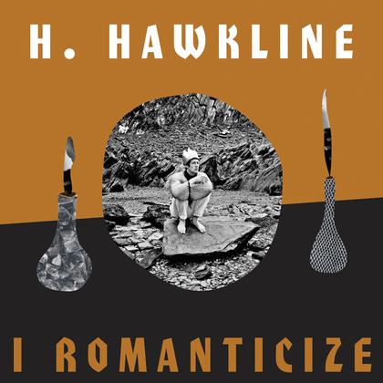 H Hawkline - I Romanticize cover