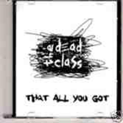 The Dead Class - That All You Got/Alyeah