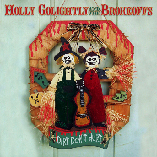 Holly Golightly And The Brokeoffs - Dirt Don't Hurt