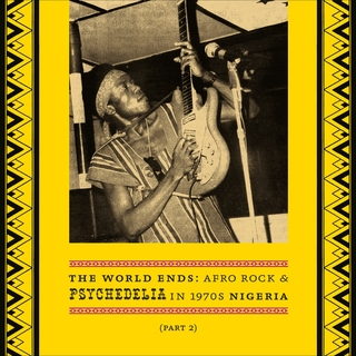 The World Ends Afro Rock and Psychedelia in 1970s Nigeria (Part 2)