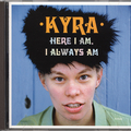 Here I Am, I Always Am - Kyra Rubella CD