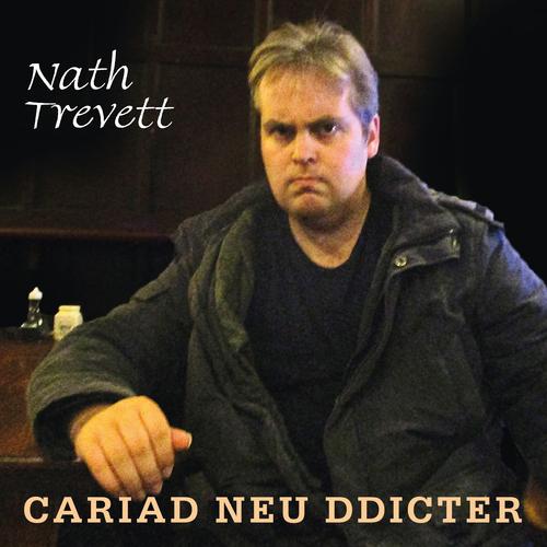 Nath Trevett - Cariad Neu Ddicter