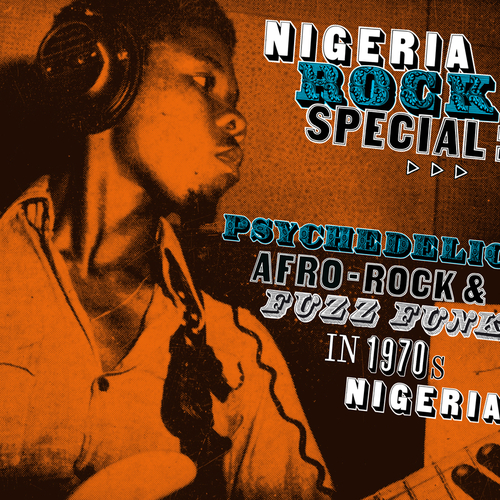 Various Artists - Nigeria Rock Special: Psychedelic Afro-Rock & Fuzz Funk  in 1970's Nigeria