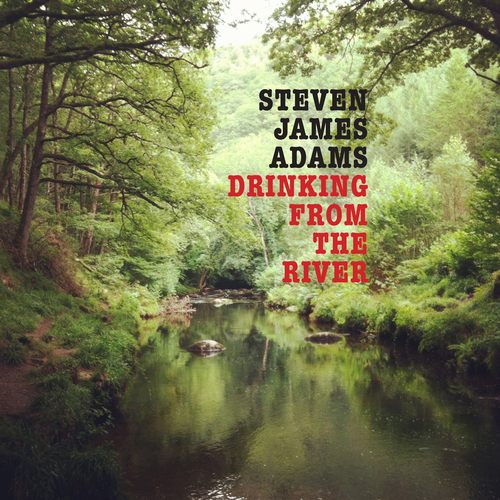 Steven James Adams - Drinking from the River