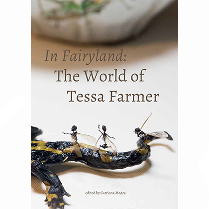 In Fairyland: The World of Tessa Farmer