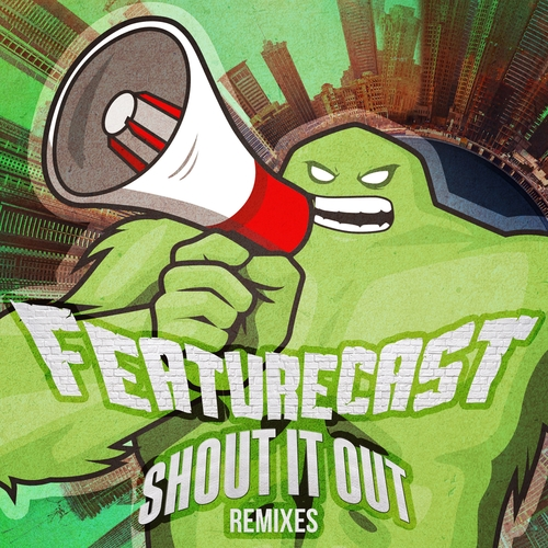 Featurecast - Shout It Out Remixes