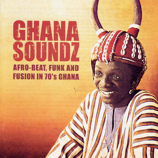 Ghana Soundz Afro-Beat, Funk & Fusion in 70's Ghana