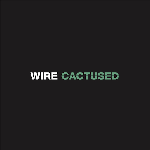 Wire - Cactused