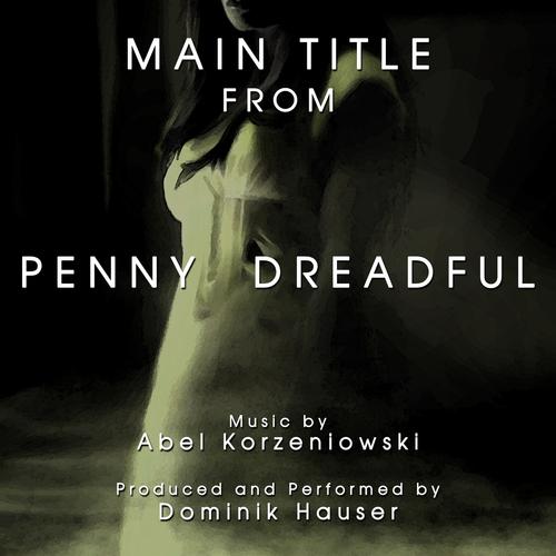 "Dominik Hauser - Main Title (From ""Penny Dreadful"")"