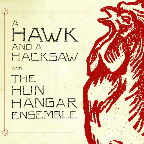 A Hawk And A Hacksaw And The Hun Hangár Ensemble - A Hawk And A Hacksaw And The Hun Hangár Ensemble