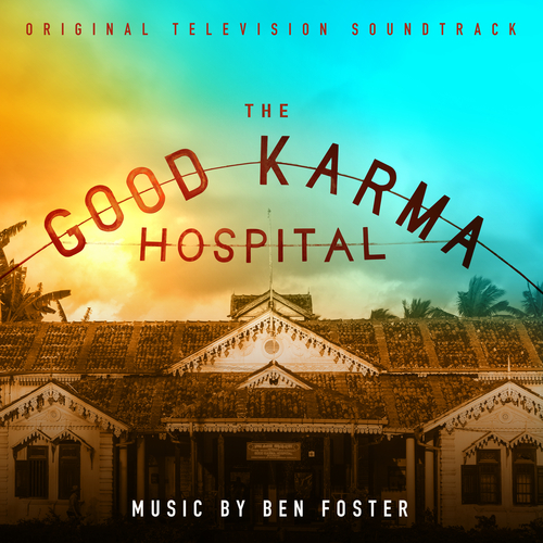 Ben Foster - The Good Karma Hospital (Original Television Soundtrack)