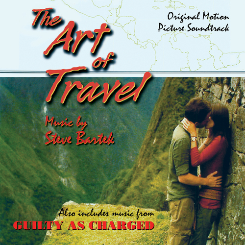 Steve Bartek - The Art of Travel / Gulity As Charged (Original Soundtrack Recordings)