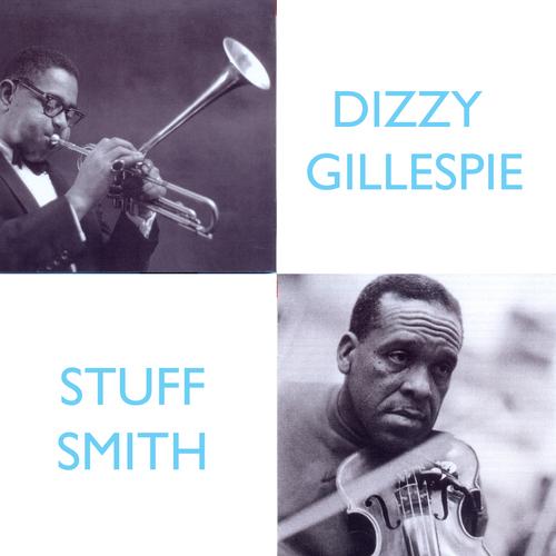 Dizzy Gillespie And Stuff Smith - Dizzy Gillespie And Stuff Smith