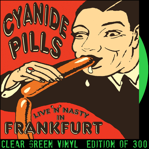 Cyanide Pills - Live 'n' Nasty In Frankfurt (TRANSPARENT GREEN VINYL)