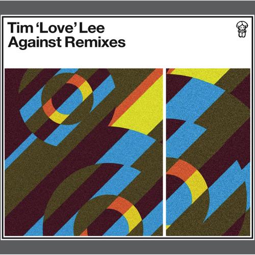 Tim 'Love' Lee - Against Remixes EP1